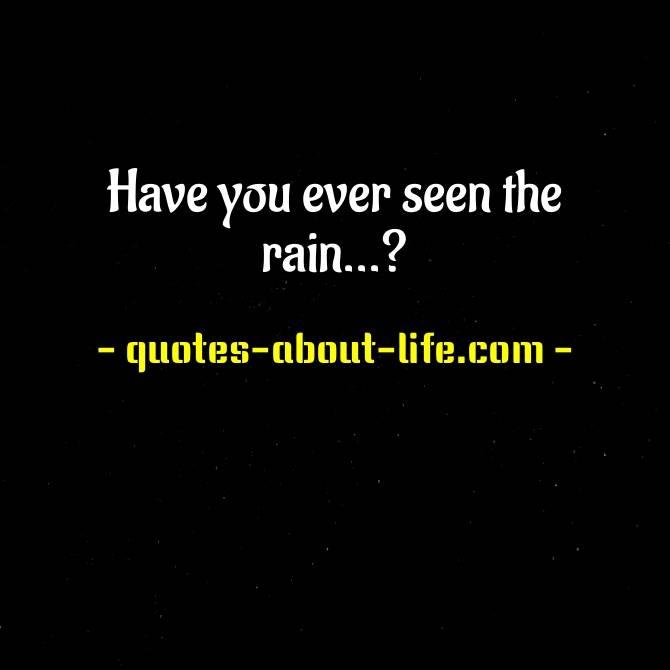 Check Have you ever seen the rain Lyrics (Video)