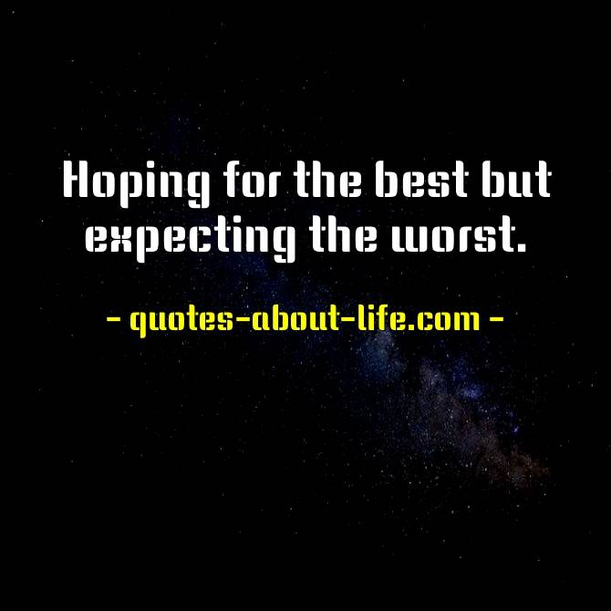 Hoping for the best but expecting the worst