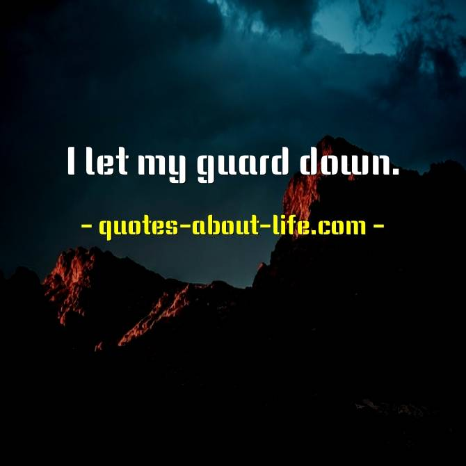 I let my guard down Meaning