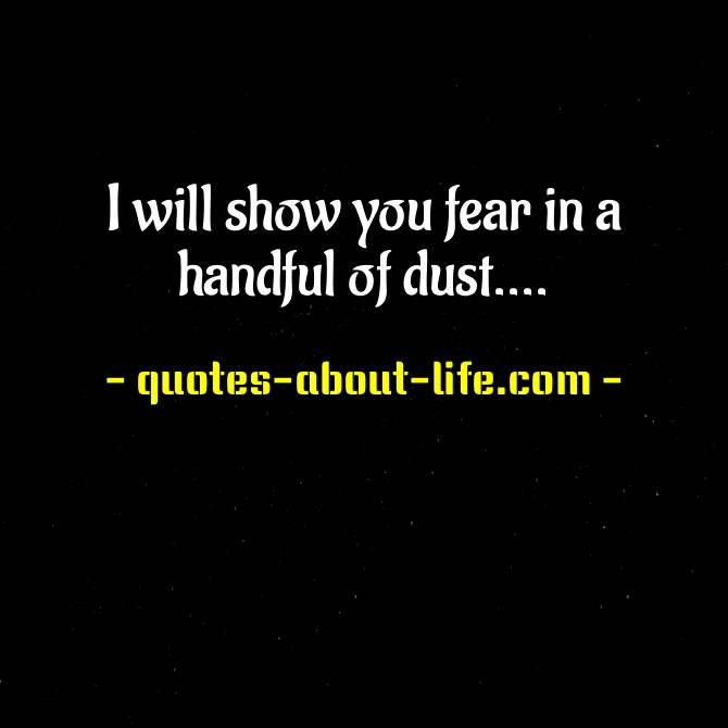 I will show you fear in a handful of dust | T. S. Eliot Quotes