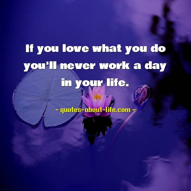 If you love what you do you'll never work a day in your life | Mark Twain Quotes