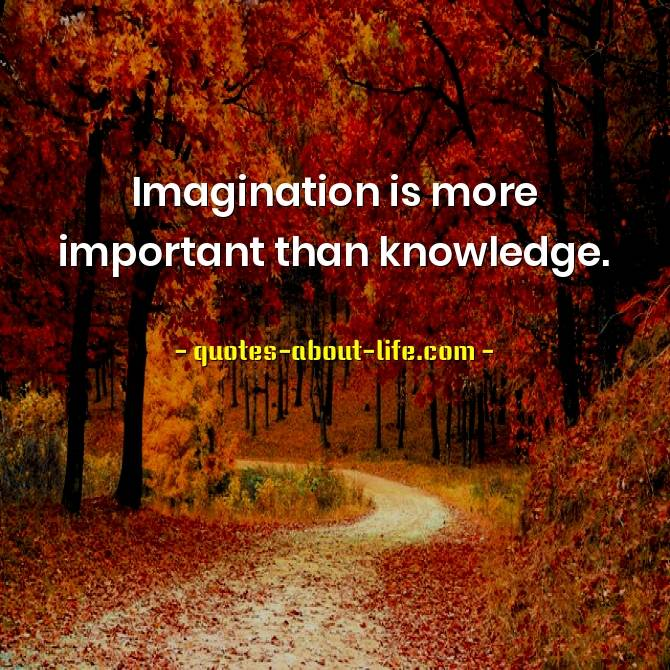 Imagination is more important than knowledge | Albert Einstein Quotes