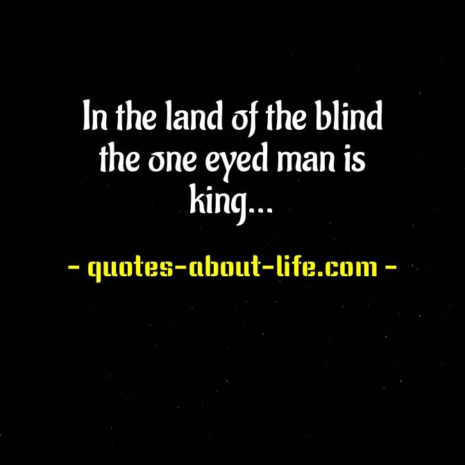 In the land of the blind the one eyed man is king