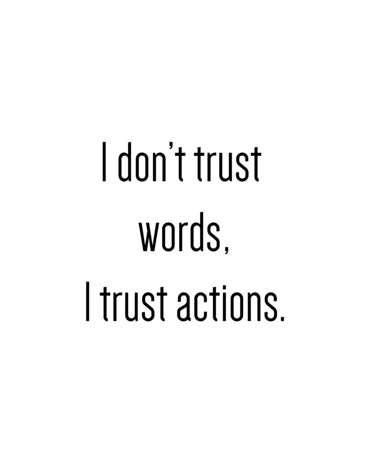 I don't Trust Words I trust Actions  | Action Quotes