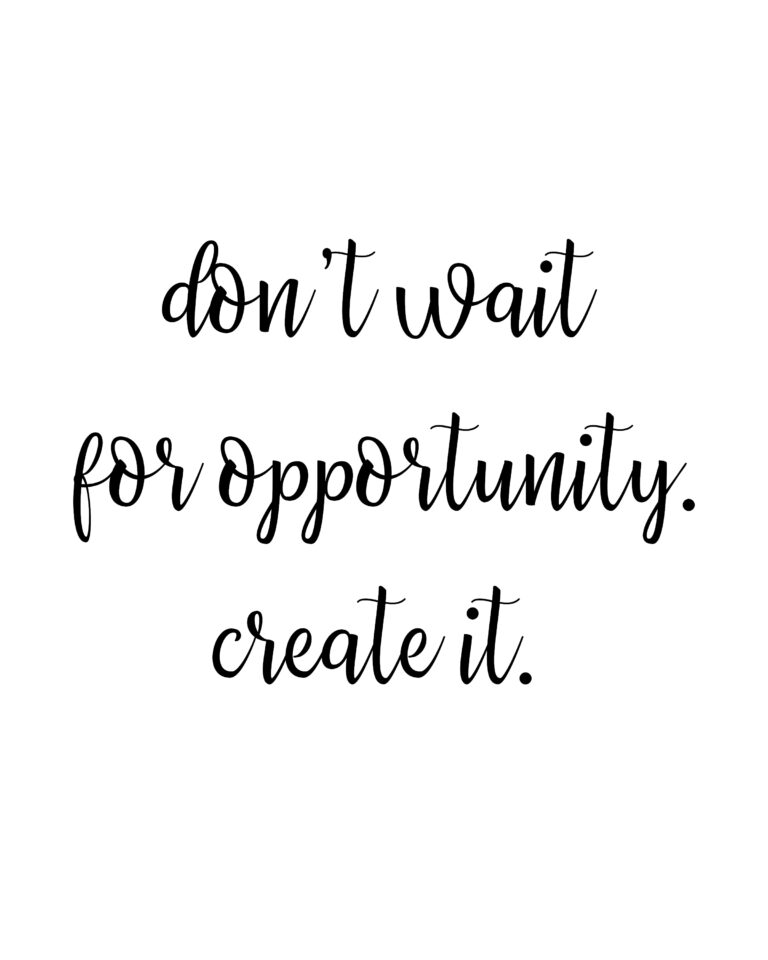 Don't wait for opportunity. Create it  | Opportunity Quotes