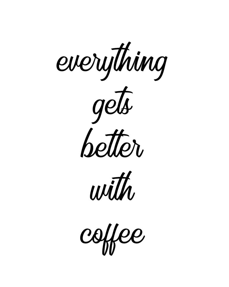 Everything Gets Better With Coffee | Best Getting Better Quotes