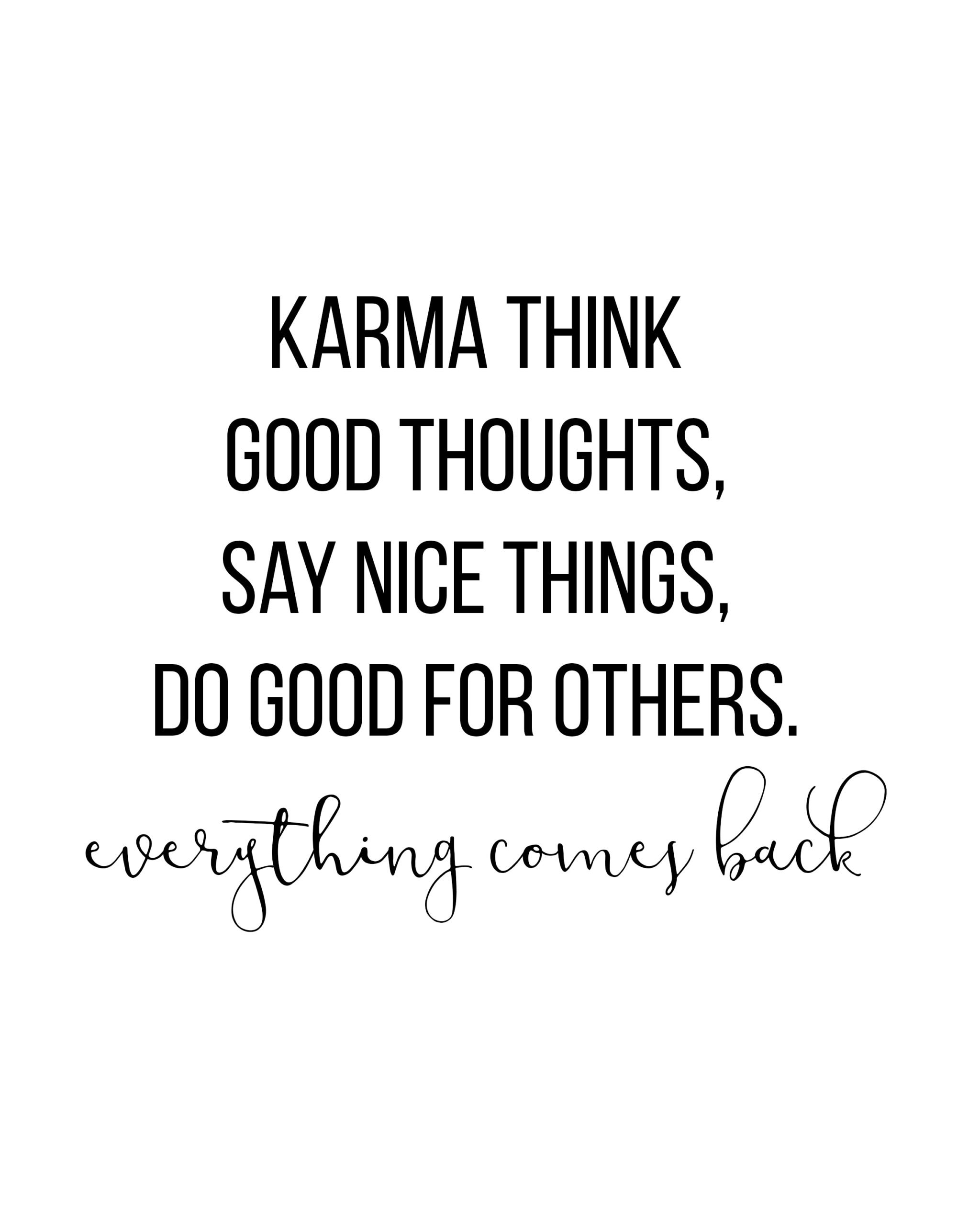 Karma Thinks Good Thoughts Say Nice Things. Do Good For Others. Everything Comes Back.