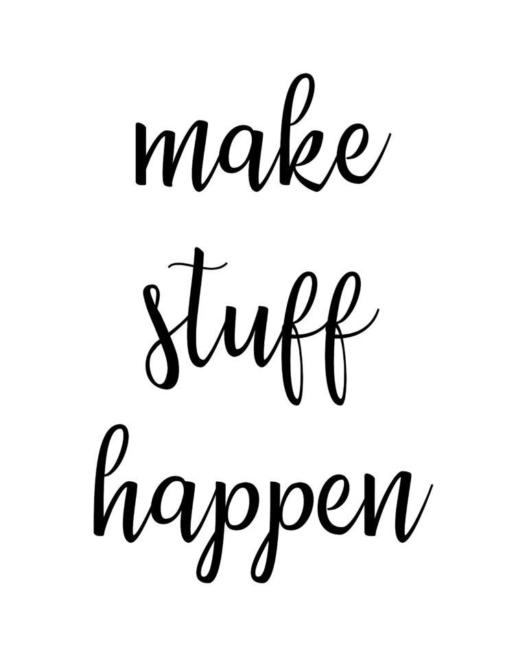 Make Stuff Happen  | Make It Happen Quotes