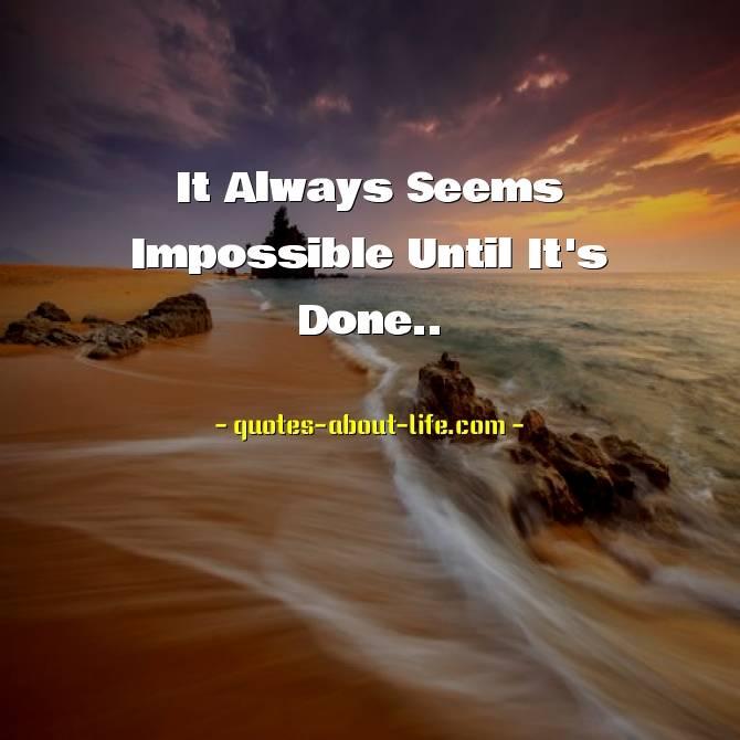 It Always Seems Impossible Until It's Done | Nelson Mandela