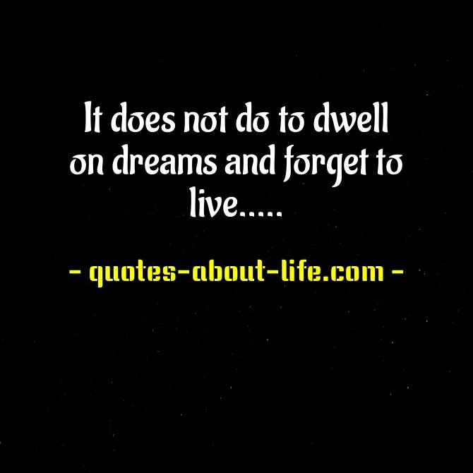It does not do to dwell on dreams and forget to live | J.K. Rowling Quotes