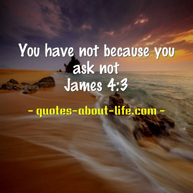 You have not because you ask not | Best Bible Quotes
