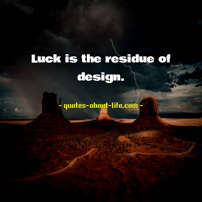 """Luck is the residue of design"""" – Branch Rickey,"""