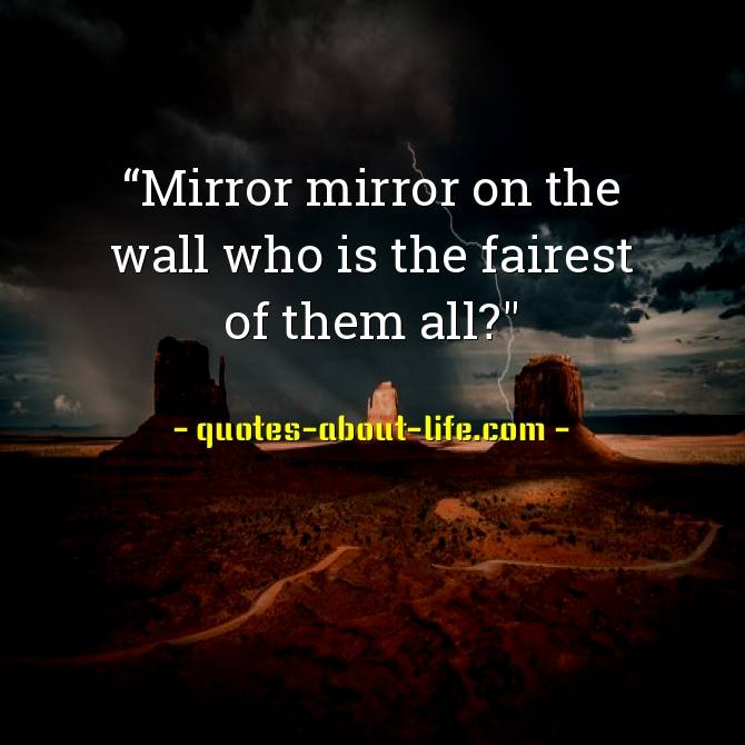 Mirror mirror on the wall who is the fairest of them all?