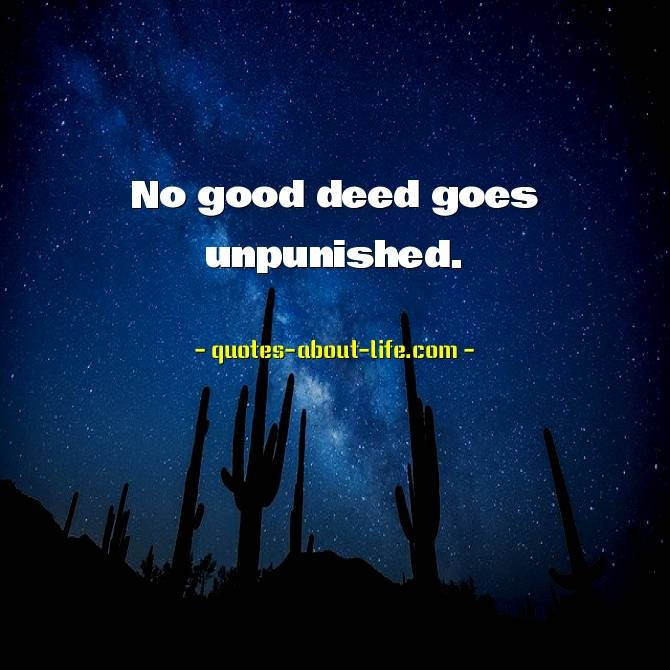 No good deed goes unpunished Meaning