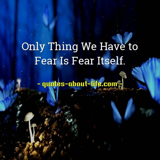 Only Thing We Have to Fear Is Fear Itself | Franklin Delano Roosevelt Quotes