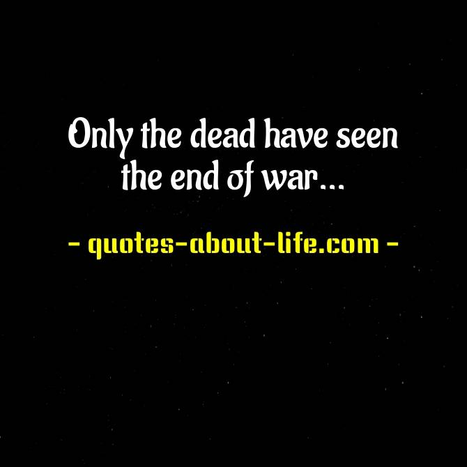 Only the dead have seen the end of war  | Plato Quotes