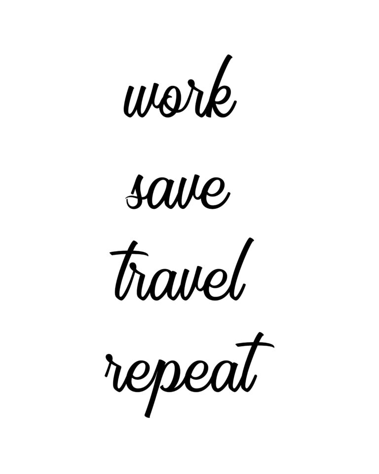 Work Save Travel Repeat | Best Save & Travel Quotes