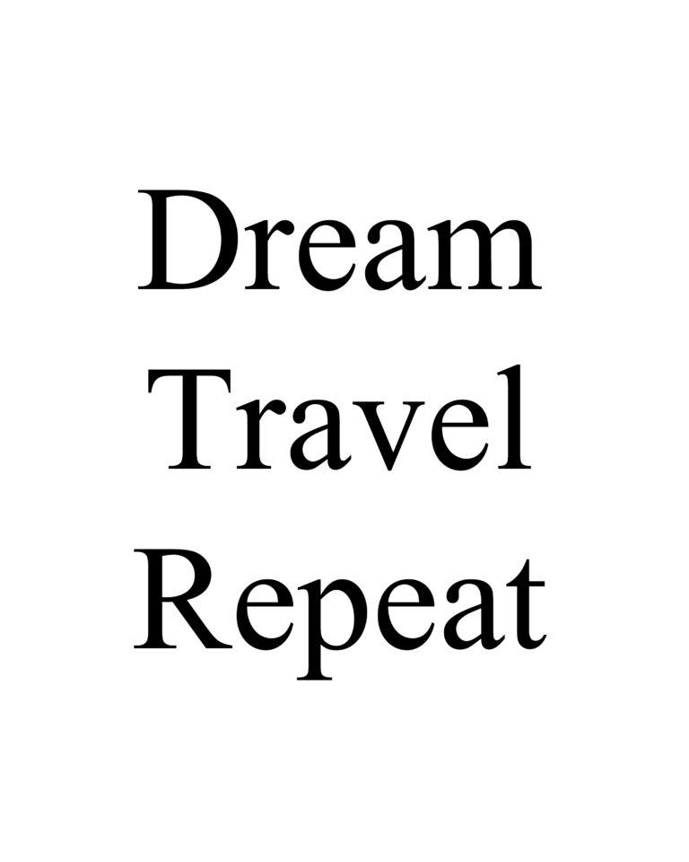 Dream Travel Repeat  | Travel & Adventure Quotes