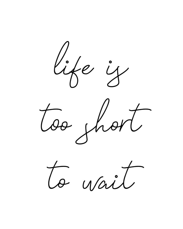 Life is too short to wait | Life Is Short Quotes
