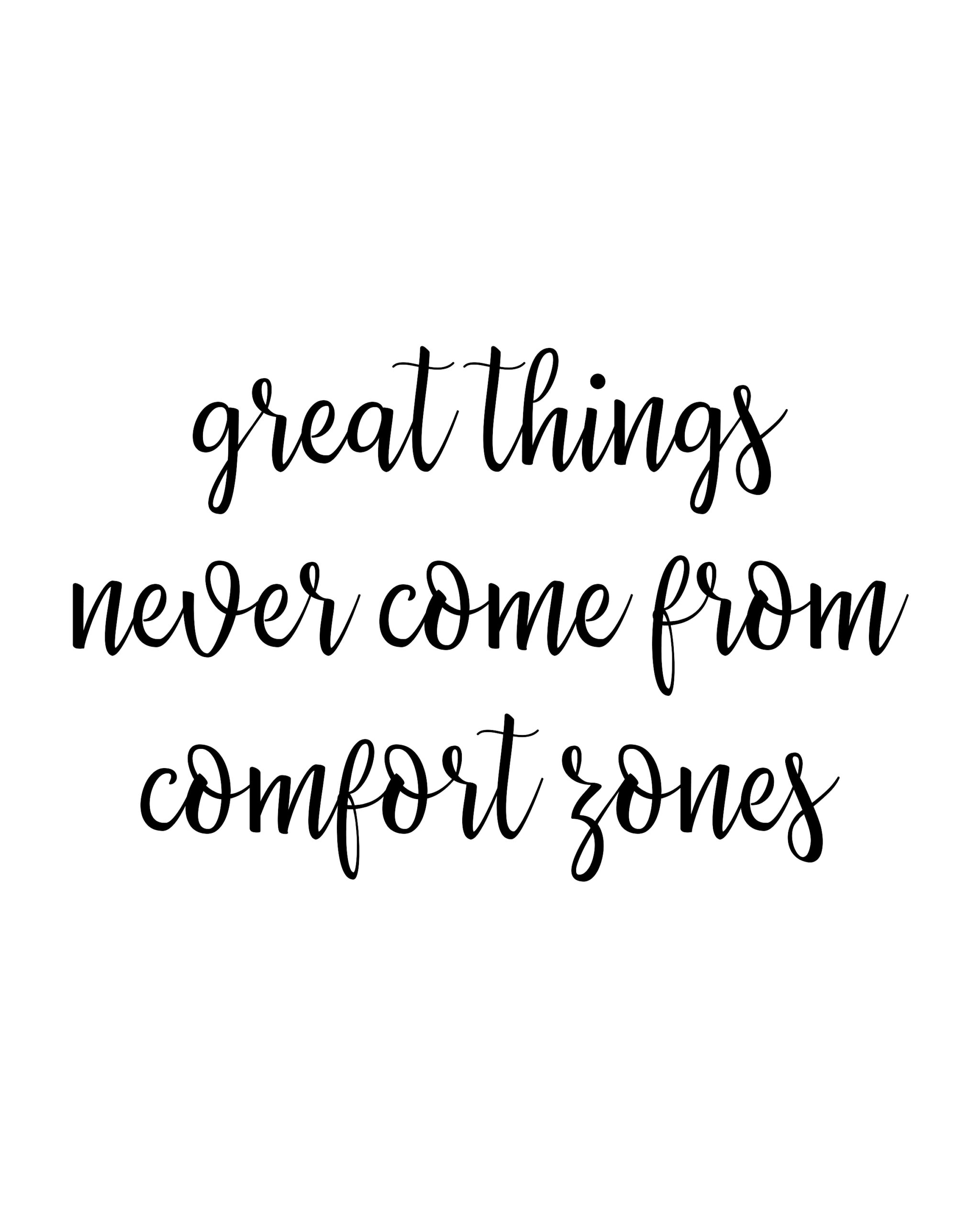 Greate things never come from comfort zones