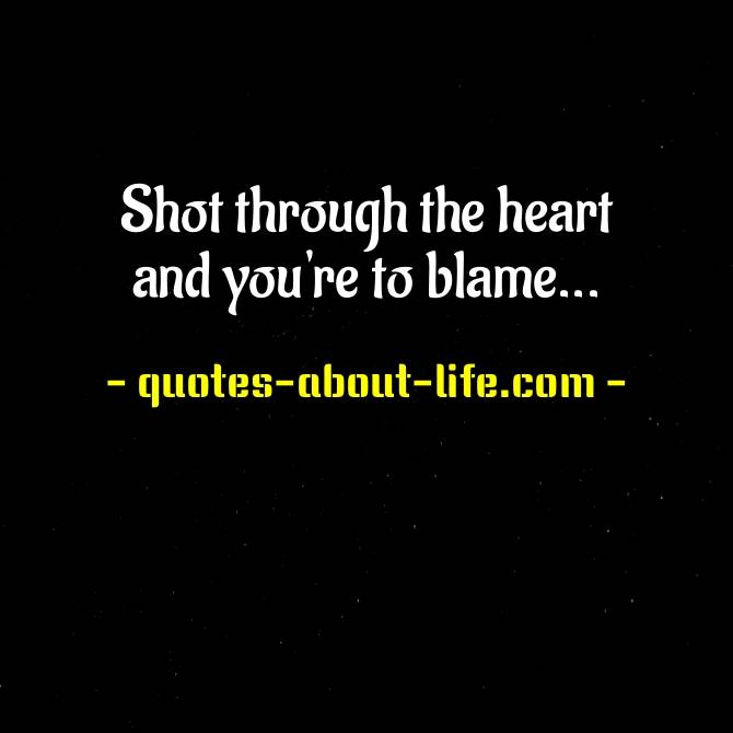 Shot through the heart and you're to blame Lyrics