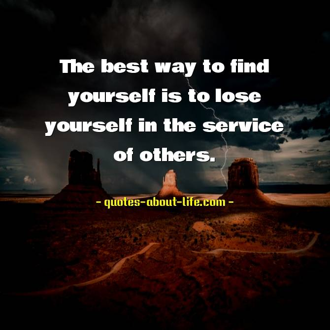 The best way to find yourself is to lose yourself in the service of others | Mahatma Gandhi Quotes