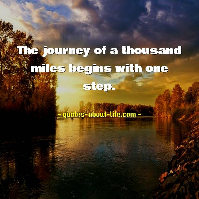 The journey of a thousand miles begins with one step | Lao Tzu Quotes