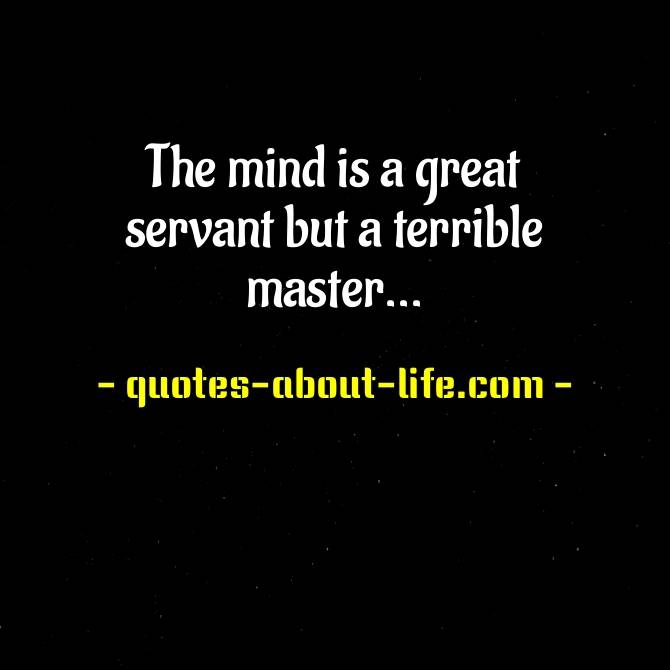 The mind is a great servant but a terrible master | Robin Sharma Quotes