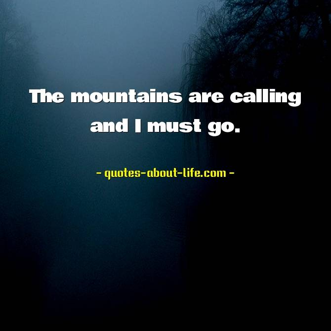 The mountains are calling and I must go | John Muir Quotes