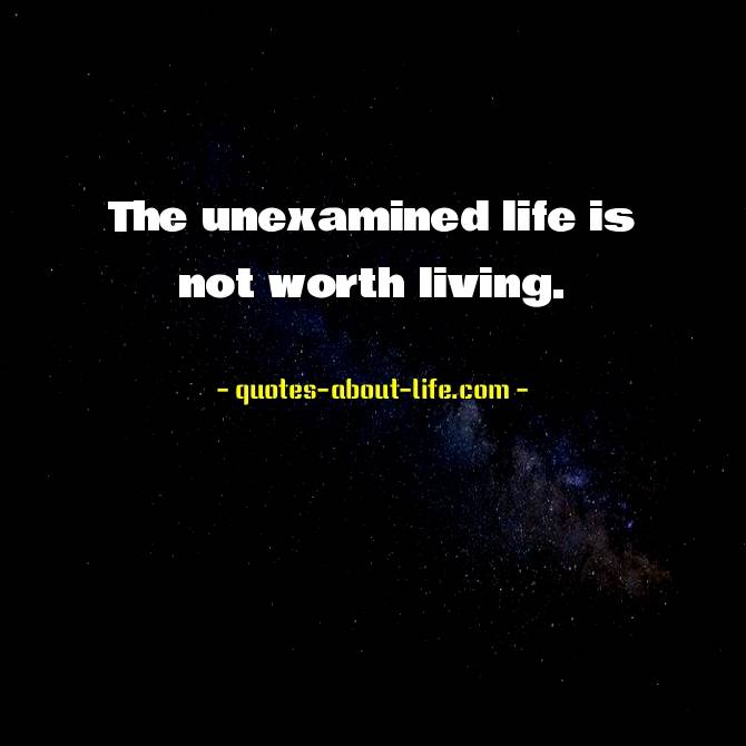 The unexamined life is not worth living | Socrates Quotes