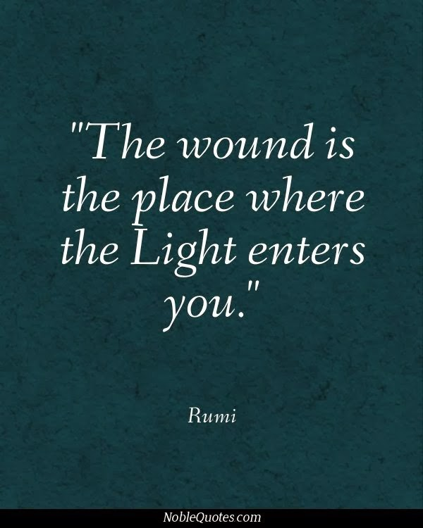 The wound is the place where the light enters you