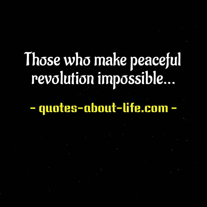 Those who make peaceful revolution impossible | John F. Kennedy Quotes