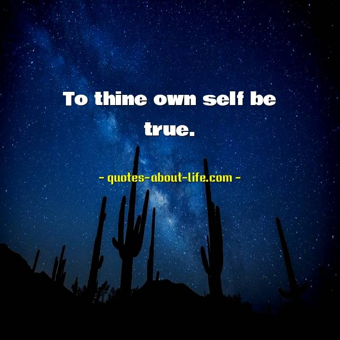 To thine own self be true | William Shakespeare Quotes
