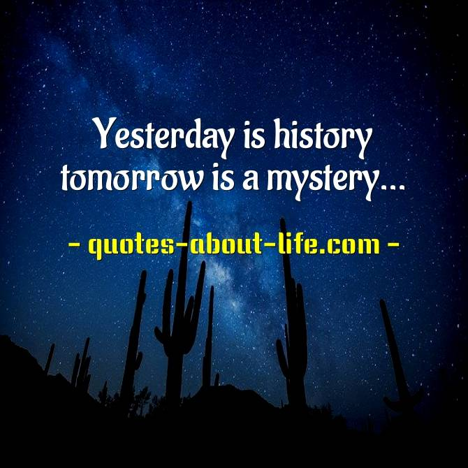 Yesterday is history tomorrow is a mystery  | Bill Keane Quotes