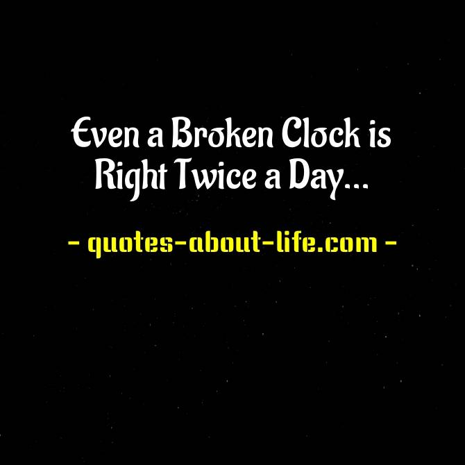 Even a Broken Clock is Right Twice a Day Meaning