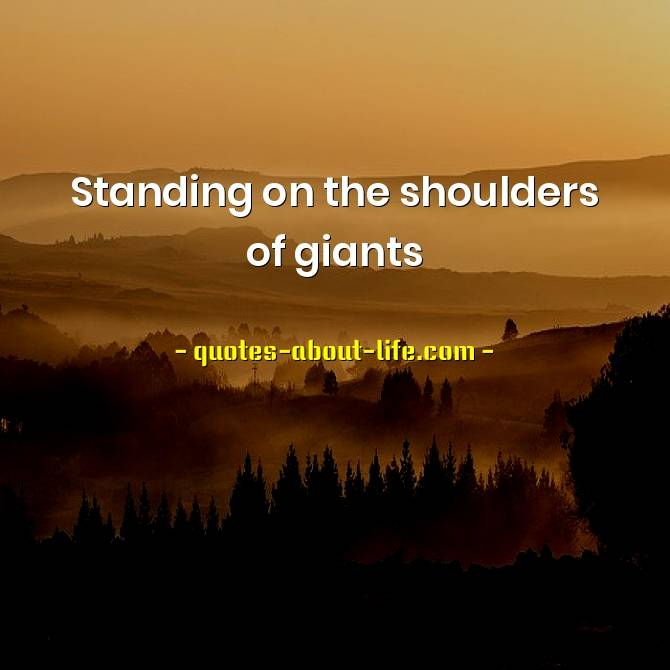 Standing on the shoulders of giants | Isaac Newton Quotes