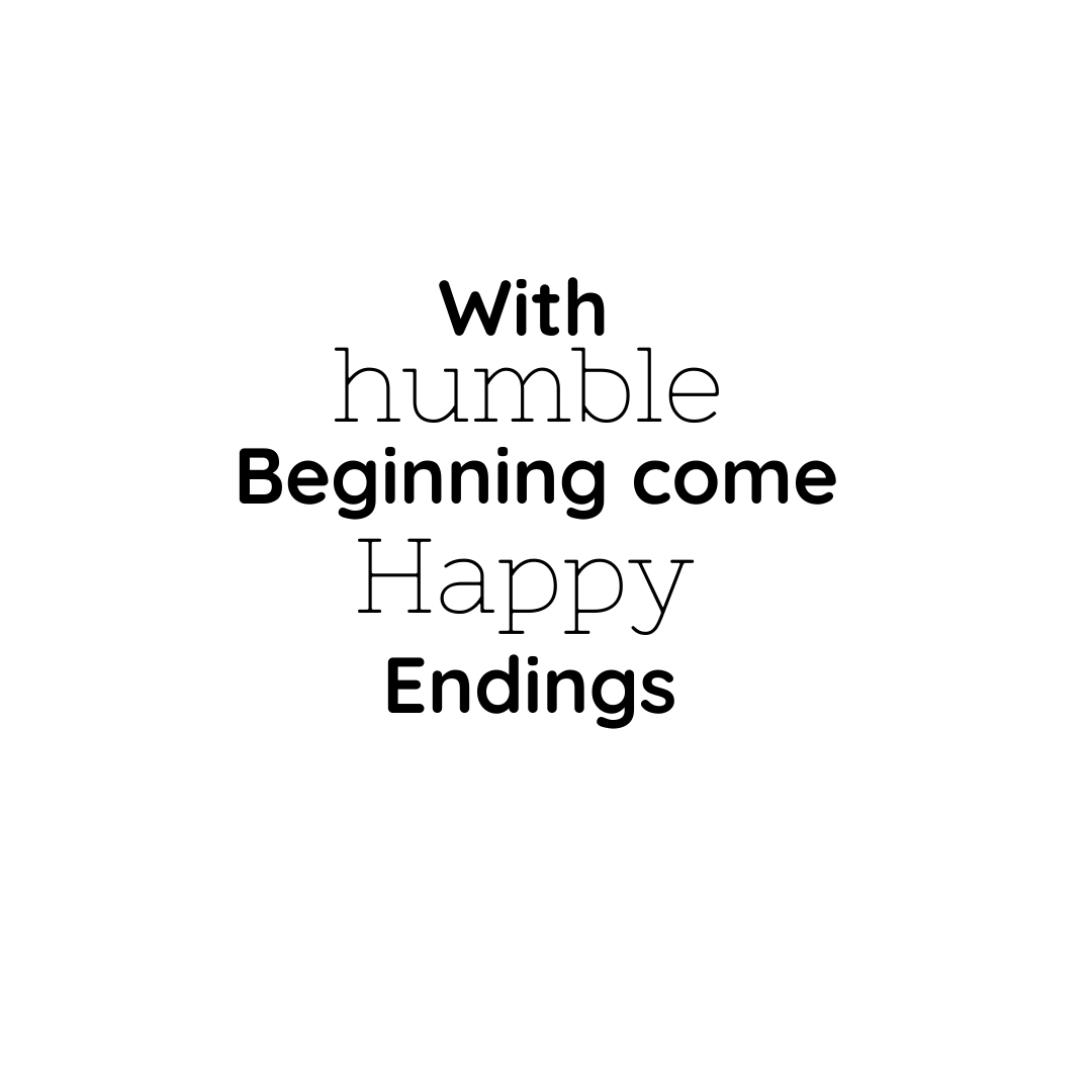 With Humble Beginning Come Happy Endings